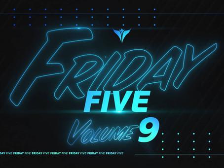 Friday Five, Vol. 9