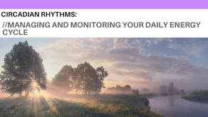 Circadian Rhythms: Managing and Monitoring your Daily Energy Cycle