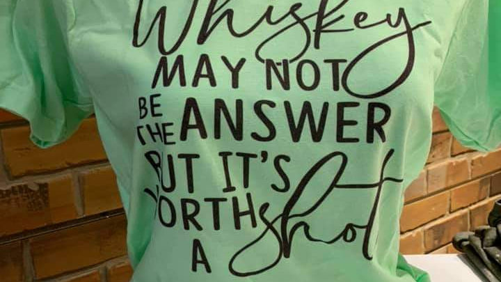 Whiskey May Not Be The Answer But It's Worth A Shot