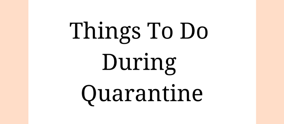 Things To Do During Quarantine