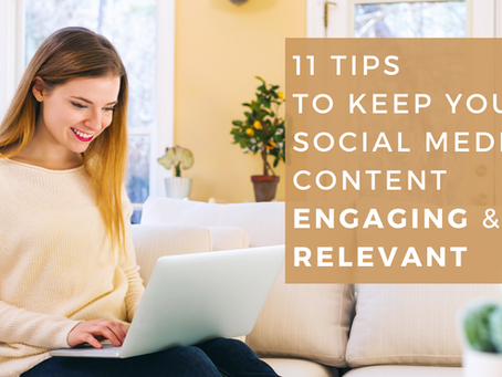 11 Tips to Keep Your Social Media Content Engaging & Relevant