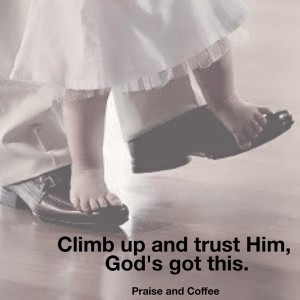 climb up and trust Him praise and coffee
