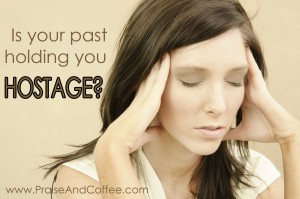 Is Your Past Holding You Hostage?