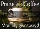 June Praise and Coffee Giveaway- this one's BIG!!!!!!