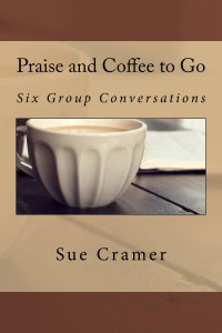 Now Available In Print: Praise and Coffee to Go