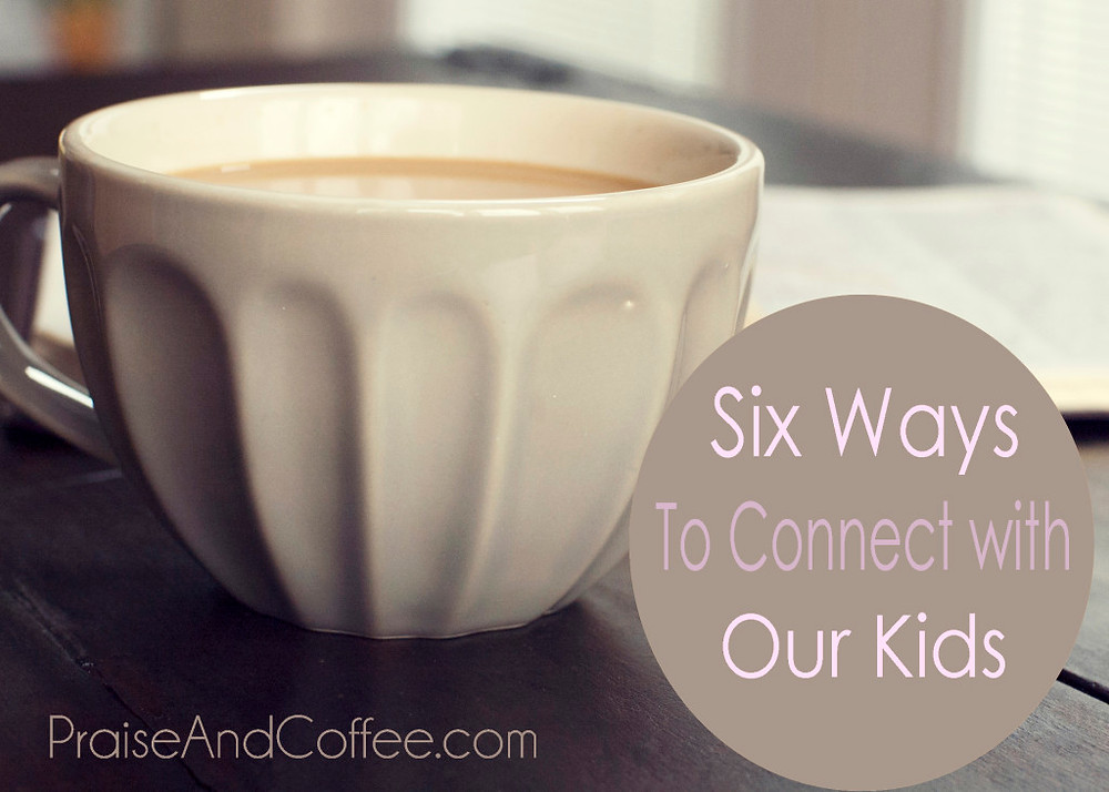 six ways to connect with our kids