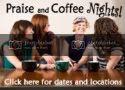 1st Praise and Coffee Girlfriends Night Tonight!