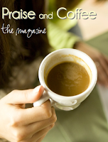 Launching Praise and Coffee the Magazine!