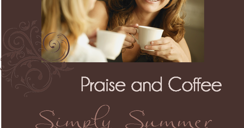 Praise and Coffee ~ Summer Version