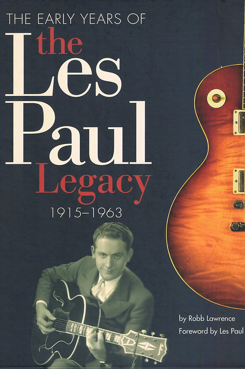 The Early Years Of The Les Paul Legacy (1915 - 1963) by R. Lawrence - SOLD