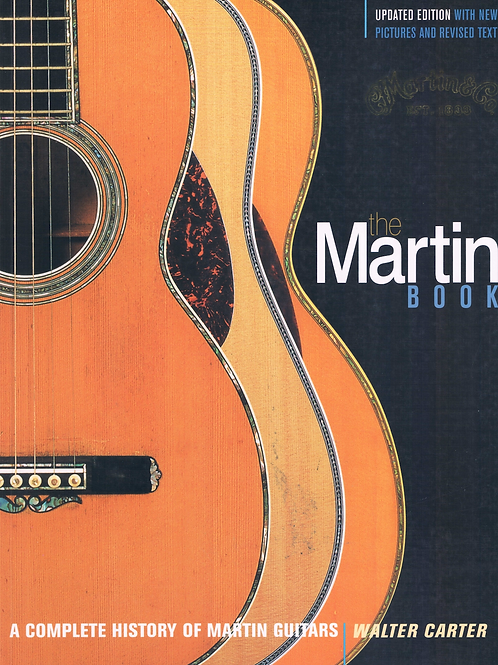 The Martin Book - A Complete History Of Martin Guitars by Walter Carter
