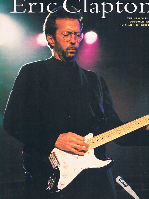 Eric Clapton: The New Visual Documentary by Marc Roberty