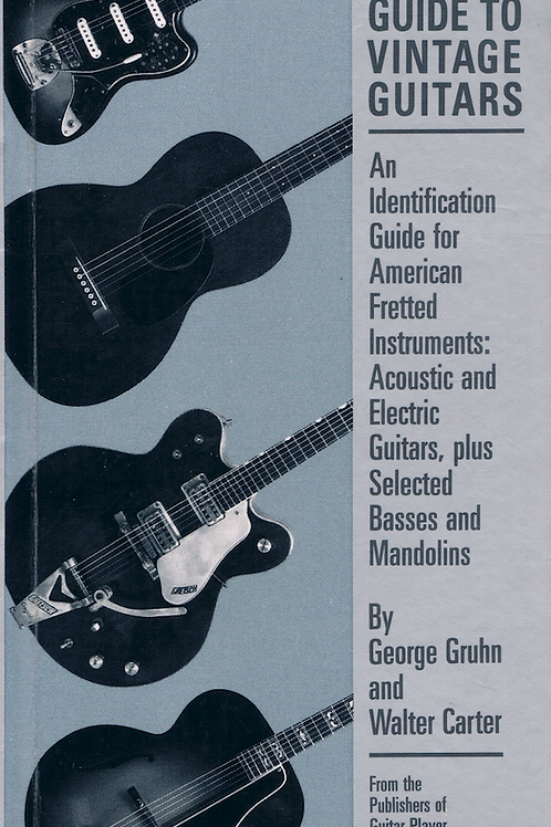 Gruhn's Guide To Vintage Guitars by G. Gruhn & W. Carter