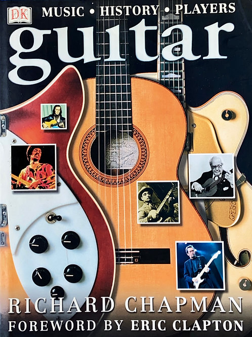 Guitar - Music. History. Players By Richard Clapman, Foreword By E. Clapton-SOLD