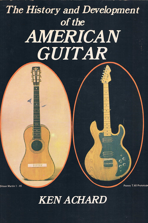 The History & Development Of The American Guitar by Ken Achard