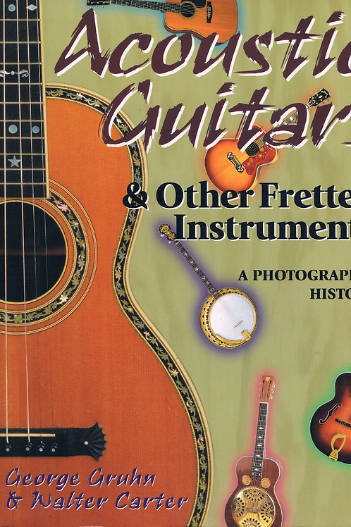 Acoustic Guitars & Other Fretted Instruments - A Photographic History