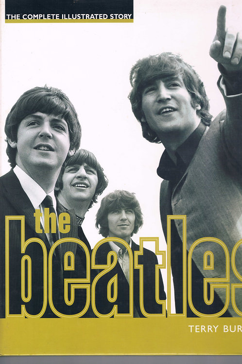 The Beatles - The Complete Illustrated Story by Terry Burrows