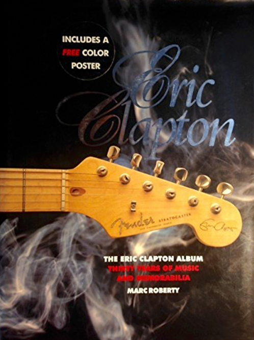 The Eric Clapton Album: Thirty Years of Music and Memorabilia by Mark Roberty