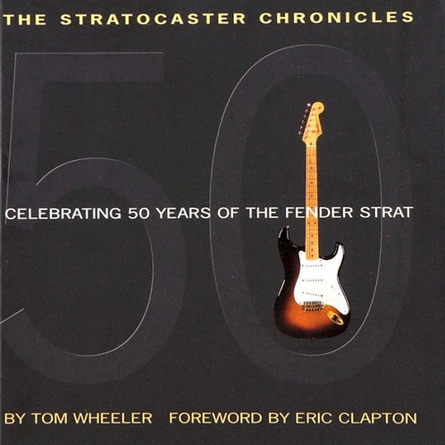 The Stratocaster Chronicles by Tom Wheeler