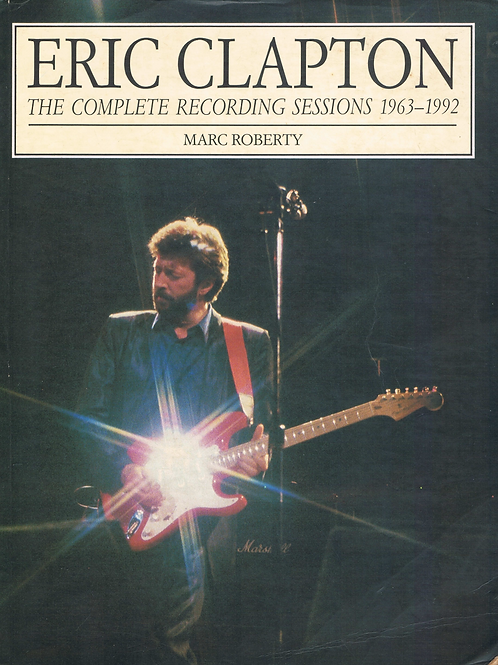 Eric Clapton: The Complete Recording Sessions 1963-1992 by Marc Roberty
