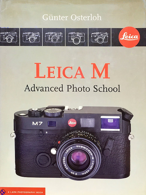 Leica M Advanced Photo School Book 1st Edition By Gunter Osterloh - SOLD
