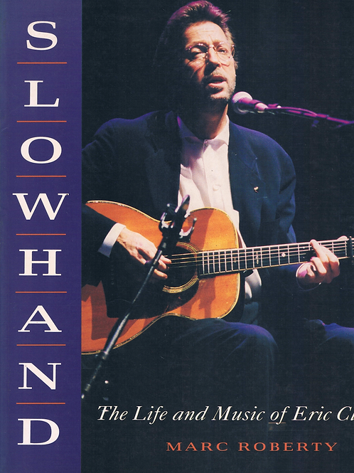 Slowhand: the Life and Music of Eric Clapton. the Complete Chronicle