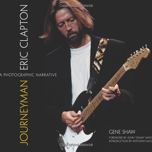 Journeyman: Eric Clapton -- A Photographic Narrative by Gene Shaw