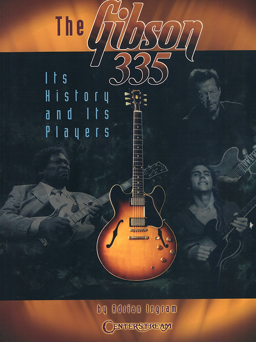 The Gibson 335  - Its History & Its Players by Adrian Ingram - SOLD