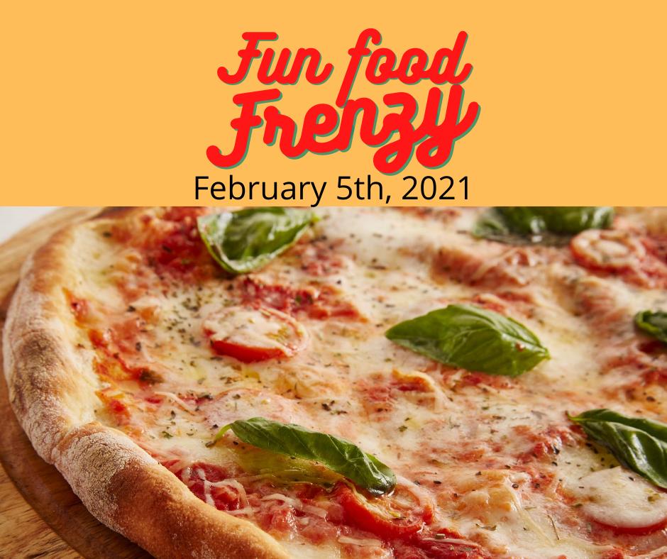 February 5th, 2021: Fun Food Frenzy