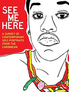 See Me Here: A Survey of Contemporary Self-Portraits from the Caribbean