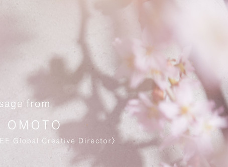 MESSAGE FROM RIE OMOTO, Global Creative Director
