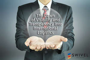 The Dawn of Visibility and Transparency into International Logistics
