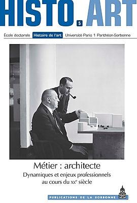 Métier : architecte. Dynamiques et enjeux professionnels au cours du XXe siècle