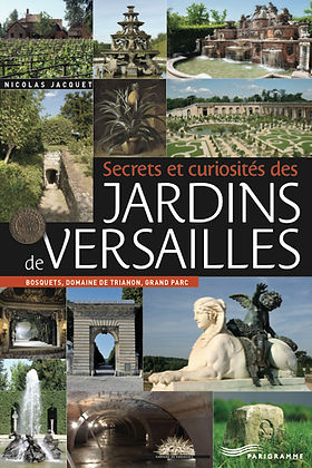 Secrets et curiosités des Jardins de Versailles - Nicolas Bruno Jacquet