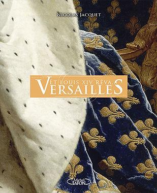 Et Louis XIV rêva... Versailles - Nicolas Bruno Jacquet