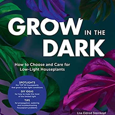 Grow in the Dark How to Choose and Care for Low-Light Houseplants book