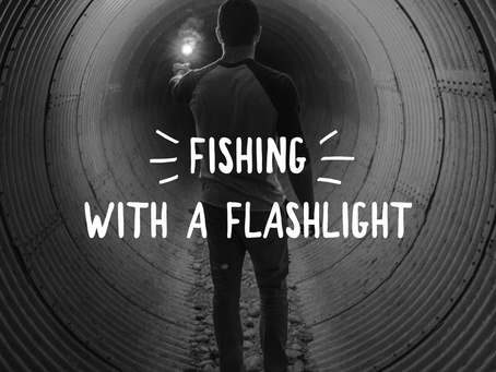 Fishing with a flashlight!