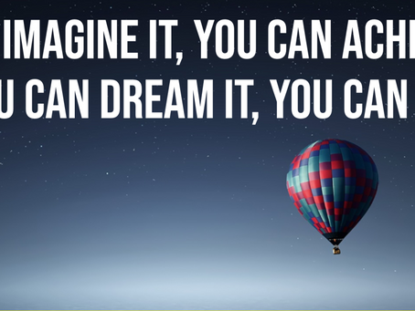 If you can dream it, you can become it.