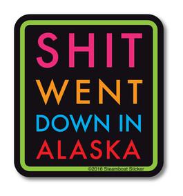 Shit Went Down.Alaska
