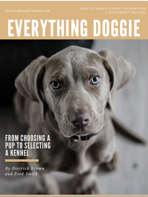 EVERYTHING DOGGIE:  From Choosing a Pup to Selecting a Kennel