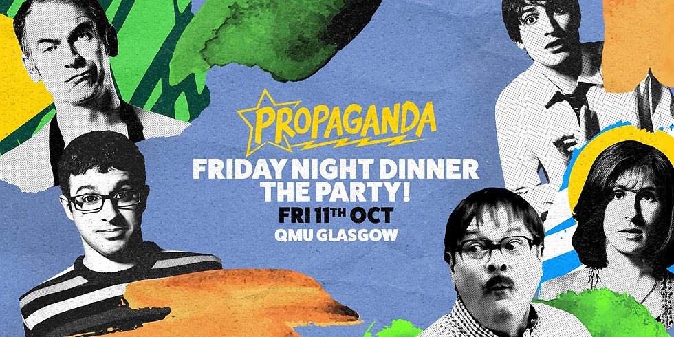 Propaganda Glasgow Friday Night Dinner - The Party @QMU!