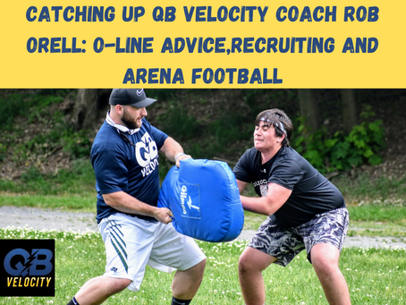 Catching Up With QB Velocity Coach Rob Orell: O-Line Advice, Recruiting and Arena Football