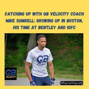Catching up with QB Velocity Coach Mike Sumrell: Growing up in Boston, His time at Bentley and IOFC
