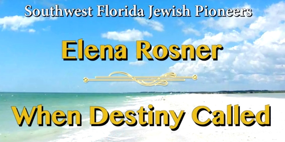 SWFL Jewish Pioneers Film - When Destiny Called, The Story of Elena Rosner