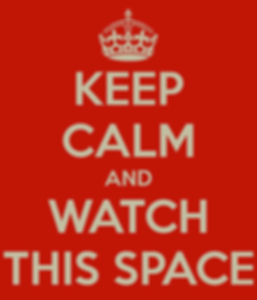 keep-calm-and-watch-this-space-5.png