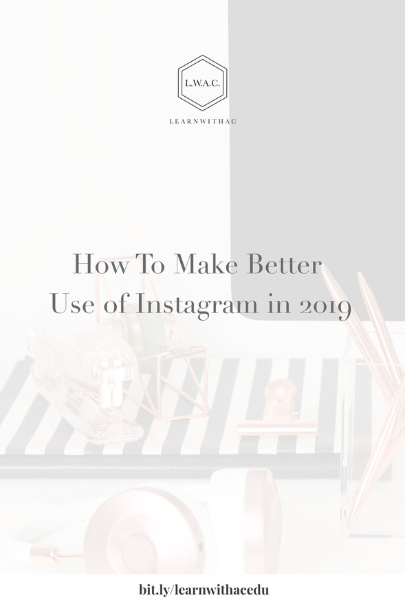 How To Make Better Use of Instagram in 2019