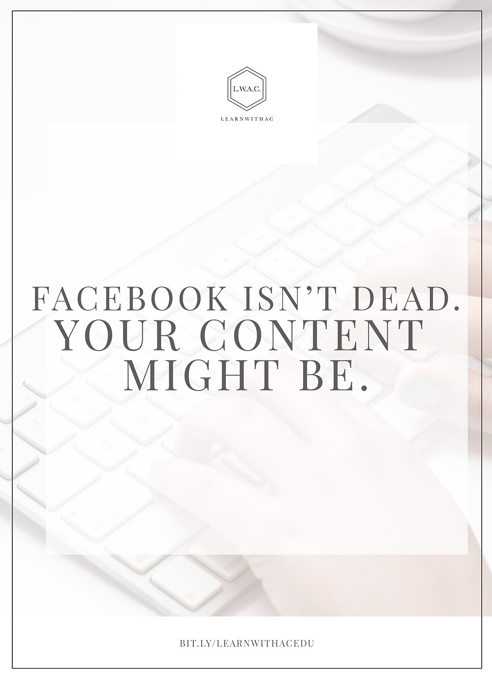 Facebook Isn't Dead. Your Content  MIGHT Be.