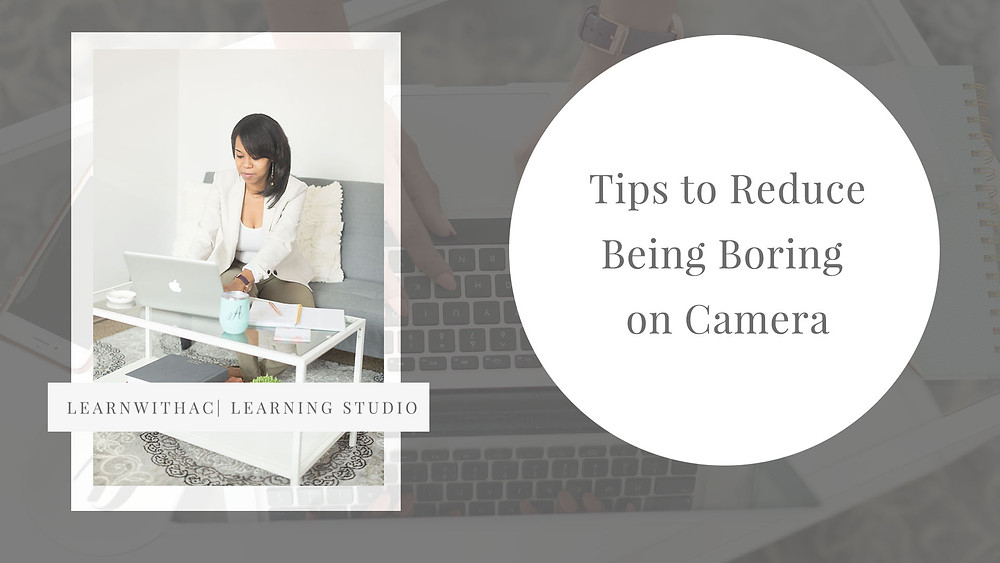 11 Tips To Reduce Being Boring on Camera