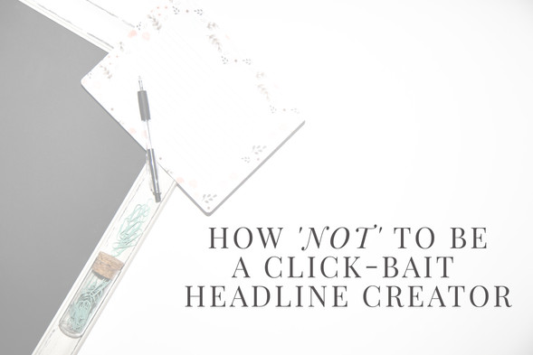 How 'Not' To Be A Click-Bait Headliner