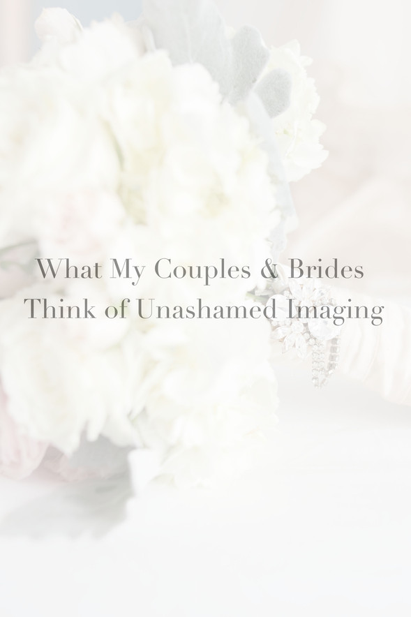 What My Couples & Brides Think of Unashamed Imaging